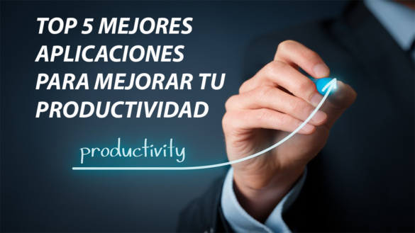 top 5 aplicaciones para mejorar tu productividad