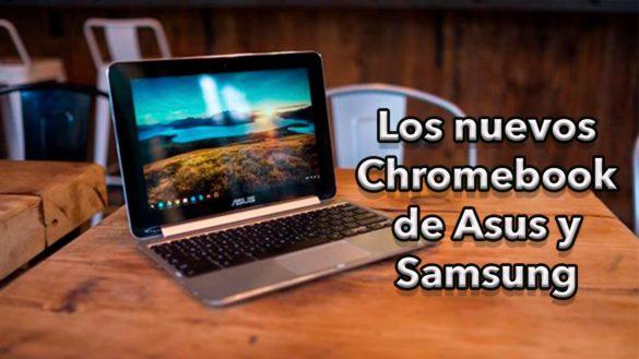 Los nuevos ChromeBook de Asus y Samsung